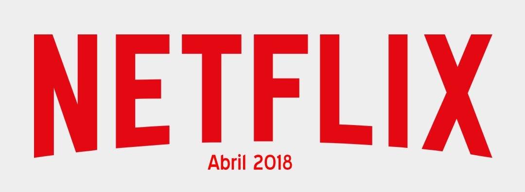 Estas son las novedades de Netflix para abril 2018
